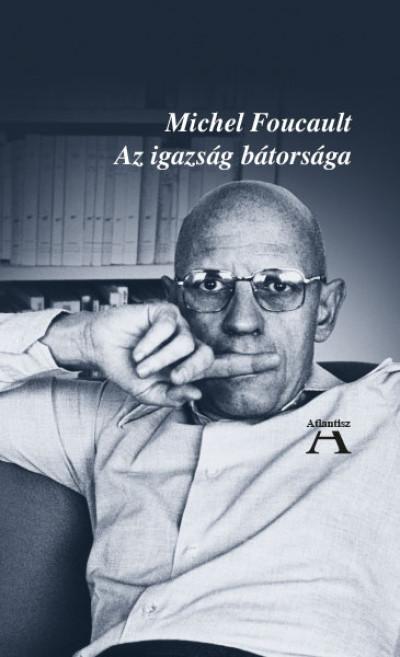 Michel Foucault - Az igazság bátorsága