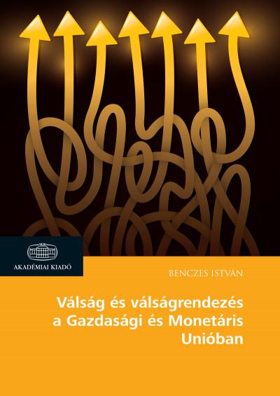 Könyv: Válság és válságrendezés a Gazdasági és Monetáris Unióban (Benczes  István)