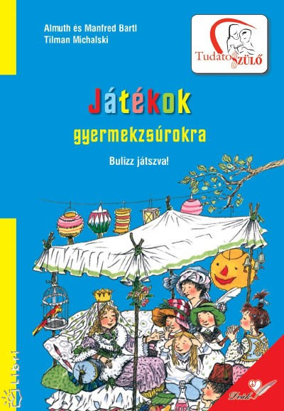 Almuth Bartl - Manfred Bartl - Játékok gyermekzsúrokra