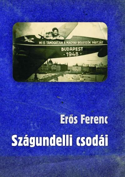 Erős Ferenc - Szágundelli csodái