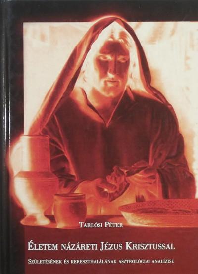 Tarlósi Péter - Életem Názáreti Jézus Krisztussal