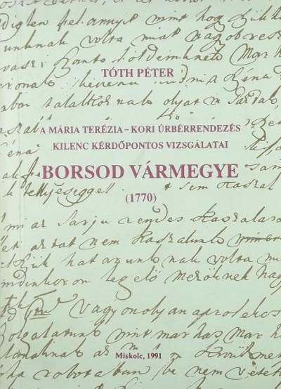 Tóth Péter - A Mária Terézia-kori úrberendezés kilenc kérdőpontos vizsgálatai - Borsod vármegye (1770)