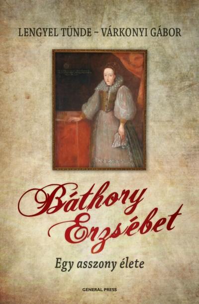 Lengyel Tünde - Várkonyi Gábor - Báthory Erzsébet