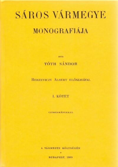 Tóth Sándor - Sáros vármegye monografiája I.