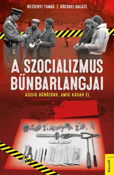 Bezsenyi Tamás - Böcskei Balázs - A szocializmus bűnbarlangjai