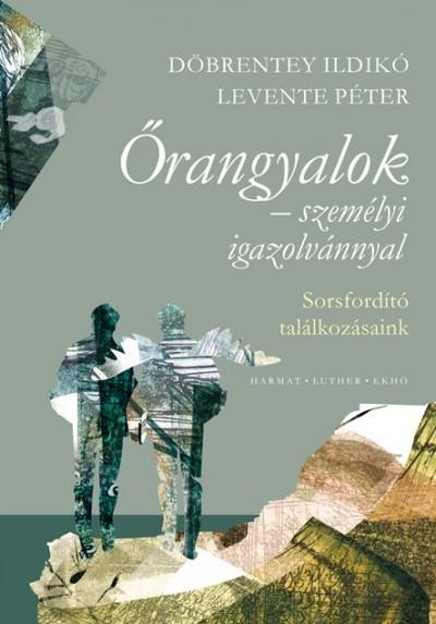 Döbrentey Ildikó - Levente Péter - Őrangyalok személyi igazolvánnyal