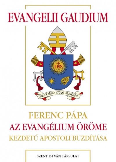 Bergoglio  Jorge Mario ( Ferenc Pápa ) - Evangelii gaudium - Az evangélium öröme