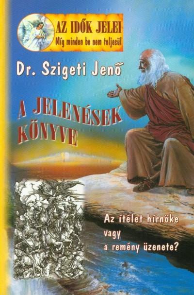 Dr. Szigeti Jenő - A Jelenések könyve