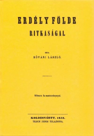 Kővári László - Erdély földe ritkaságai