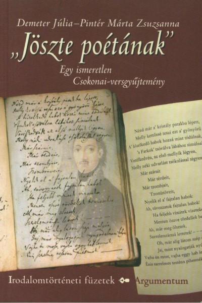 Demeter Júlia - Pintér Zsuzsanna - Jöszte poétának - Egy ismeretlen Csokonai-versgyűjtemény