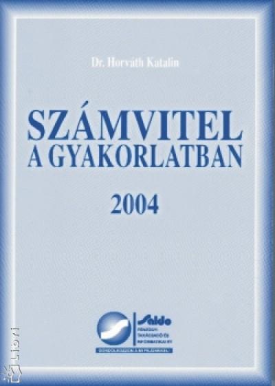 Dr. Horváth Katalin - Számvitel a gyakorlatban 2004