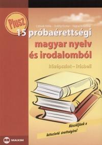 PLUSZ 15 PRÓBAÉRETTSÉGI MAGYAR NYELV ÉS IRODALOMBÓL - KÖZÉPSZINT-IRÁSBELI -