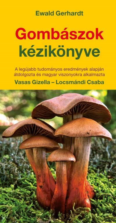 Ewald Gerhardt - Locsmándi Csaba - Vasas Gizella - Gombászok kézikönyve