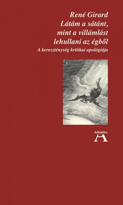 René Girard - Látám a sátánt, mint a villámlást lehullani az égből