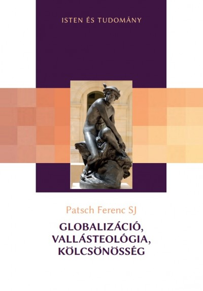 Patsch Ferenc - Globalizáció, vallásteológia, kölcsönösség