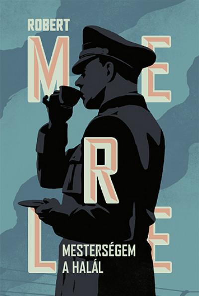 Robert Merle - Mesterségem a halál