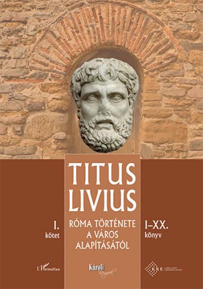 Titus Livius - Róma története a Város alapításától (I-XX. könyv) - I. kötet