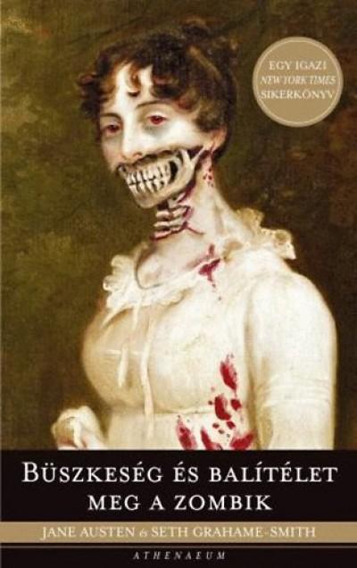 Jane Austen - Seth Grahame-Smith - Büszkeség és balítélet meg a zombik