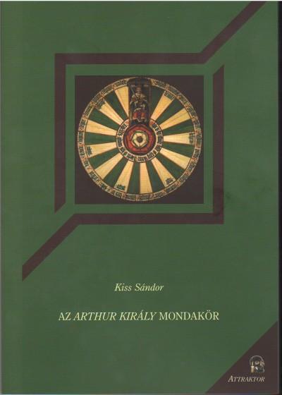 Kiss Sándor - Az Arthur király mondakör