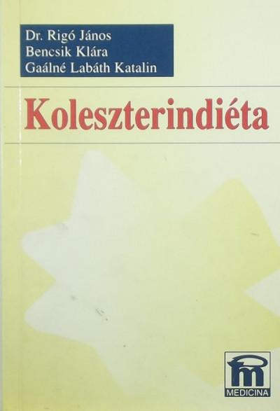 Bencsik Klára - Gaálné Labáth Katalin - Dr. Rigó János - Koleszterindiéta