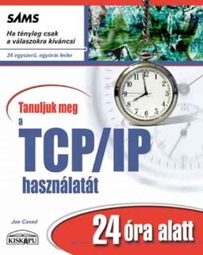 Joe Casad - Tanuljuk meg a TCP/IP használatát 24 óra alatt