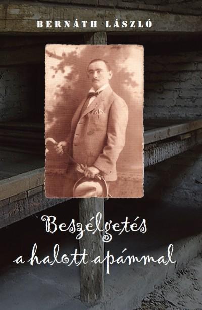 Bernáth László - Beszélgetés a halott apámmal