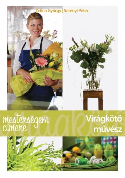 Serényi Péter - Zelina György - Mesterségem címere: Virágkötő művész