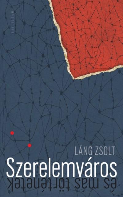 Láng Zsolt - Szerelemváros (és más történetek)