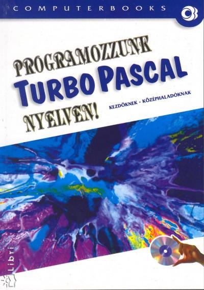 Benkő László - Benkő Tiborné - Tóth Bertalan - Varga Balázs - Programozzunk Turbo Pascal nyelven!