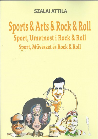 Szalai Attila - Sports & Arts & Rock & Roll / Sport, Umetnost i Rock & Roll / Sport, Művészet és Rock & Roll