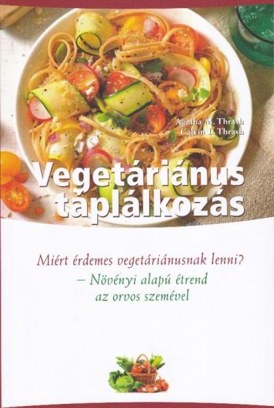 Dr. M. Agatha Thrash - Calvin L. Thrash - Vegetáriánus táplálkozás