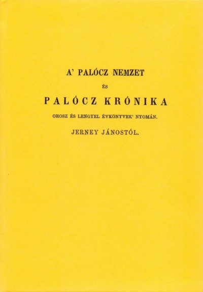 Jerney János - A palócz nemzet és palócz krónika, orosz és lengyel évkönyvek nyomán