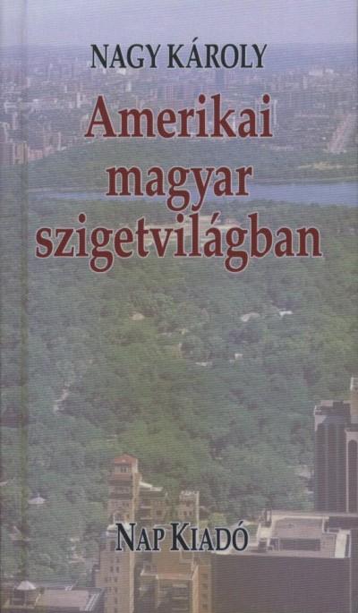 Nagy Károly - Amerikai magyar szigetvilágban