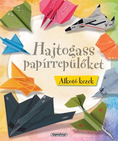 - Alkotó kezek - Hajtogass papírrepülőket