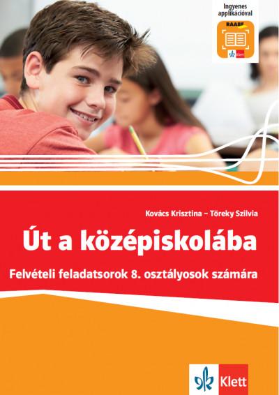 Kovács Krisztina - Töreky Szilvia - Út a középiskolába - Felvételi feladatsorok + Applikáció