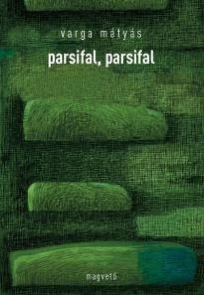 Varga Mátyás - Parsifal, parsifal