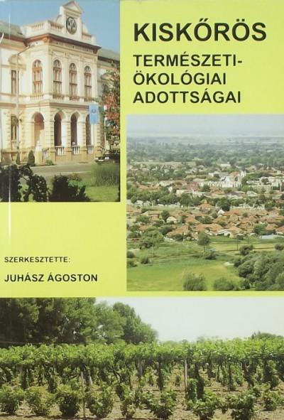 Juhász Ágoston  (Szerk.) - Kiskőrös természeti-ökológiai adottságai