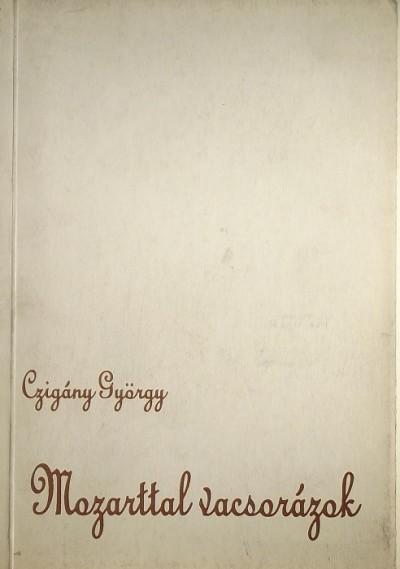 Czigány György - Mozarttal vacsorázok (DEDIKÁLT)