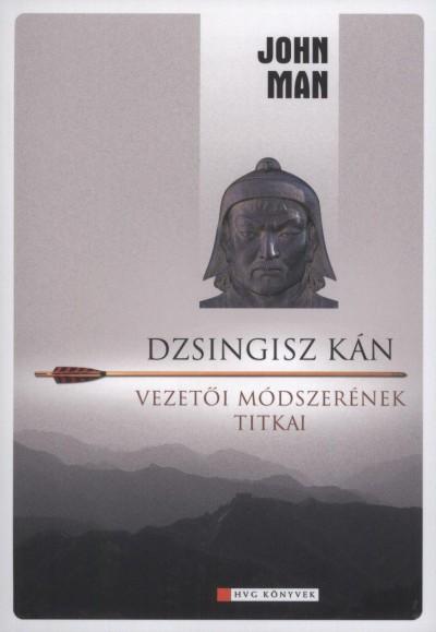 John Man - Dzsingisz kán vezetői módszerének titkai