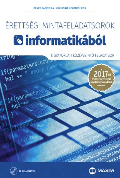 Benke Gabriella - Várhidiné Kemenesi Rita - Érettségi mintafeladatsorok informatikából (8 gyakorlati középszintű feladatsor) CD-vel