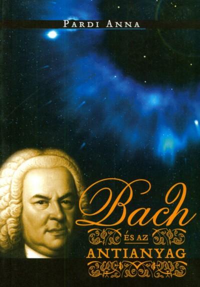 Pardi Anna - Bach és az antianyag