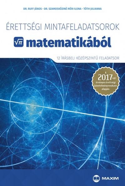 Ruff János - Dr. Szamosköziné Méri Ilona - Tóth Julianna - Érettségi mintafeladatsorok matematikából (12 írásbeli középszintű feladatsor)