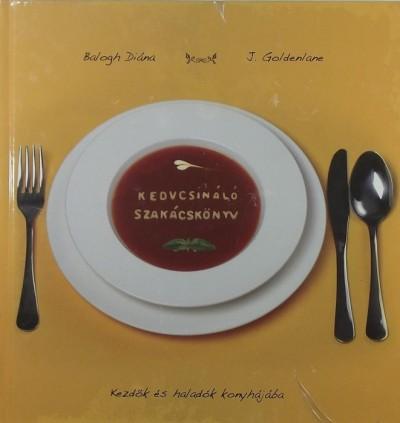 Balogh Diána - J. Goldenlane - Kedvcsináló szakácskönyv