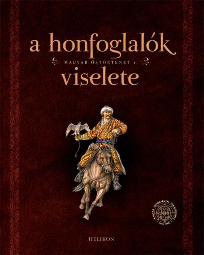 Petkes Zsolt - Sudár Balázs - A honfoglalók viselete