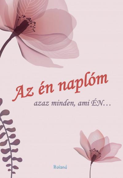 Lengyel Orsolya  (Szerk.) - Az én naplóm (virágos borító)