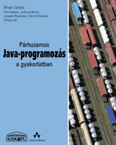 Joshua Bloch - Joseph Bowbeer - Brian Goetz - David Holmes - Doug Lea - Tim Peierls - Párhuzamos Java-programozás a gyakorlatban