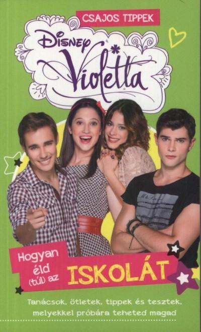- Disney - Violetta - Hogyan éld (túl) az iskolát