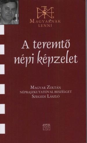 Szegedi L�szl� - A teremt� n�pi k�pzelet