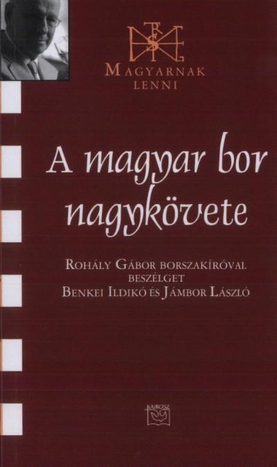 Benkei Ildikó - Jámbor László - A magyar bor nagykövete