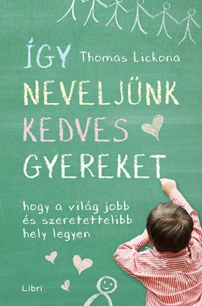 Thomas Lickona - Így neveljünk kedves gyereket